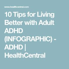 10 Tips for Living Better with Adult ADHD (INFOGRAPHIC) - ADHD | HealthCentral