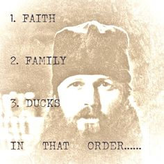 Faith, Family, and Ducks in that order.