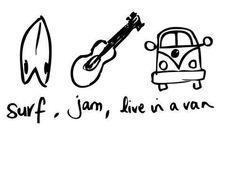 Surf, jam, live in a van<3