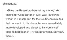 The Russos are amazing! They can have all of my money just for TWS, Civil War, and everything.