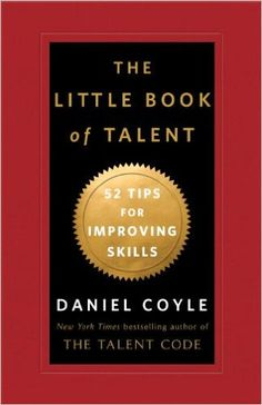 Want to Read - The Little Book of Talent: 52 Tips for Improving Your Skills