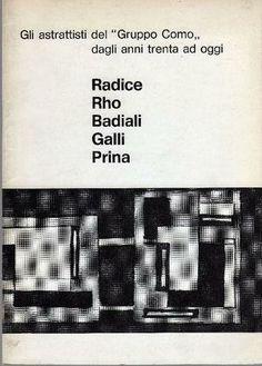 LONGATTI Alberto (a cura di), Gli astrattisti del Gruppo Como dagli anni Trenta ad oggi. Radice Rho Badiali Galli Prina. Milano, Galleria San Fedele, 1972.