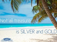 Not all treasure is silver and gold