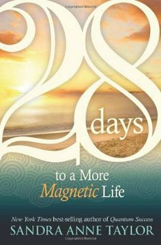28 Days to a More Magnetic Life by Sandra Anne Taylor. $5.05. Author: Sandra Anne Taylor. 155 pages. Publisher: Hay House (February 15, 2009)