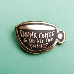 Drink Coffee & Do All The Things Enamel Pin by nikkimcwilliams on Etsy https://www.etsy.com/uk/listing/497070955/drink-coffee-do-all-the-things-enamel