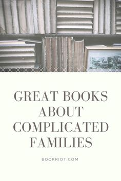 A great big list of books about complicated families. Dig in.