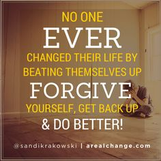 Forgive yourself & then give the enemy of your soul something to fear... GET BACK UP! #BEMORE