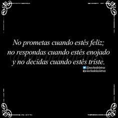 No prometas cuando estés feliz; no respondas cuando estés enojado y no decidas cuando estés triste. #Nochedelasletras