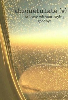 Absquatulate - leave without saying goodbye