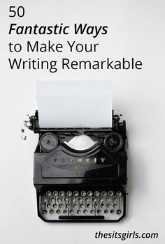 50 Fantastic Ways to Make Your Writing Remarkable   Writing Tips