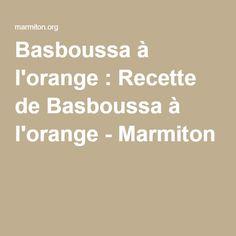 Basboussa à l'orange : Recette de Basboussa à l'orange - Marmiton