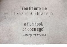 You fit into me like a hook into an eye a fish hook an open eye