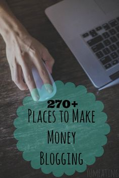 270 + Places to Make Money Blogging. Make money blogging. Bloggers earn money with these 270 places.