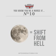 It's so true. I dread going into my shift knowing that the moon is full. Always makes for a rough night to be a nurse.