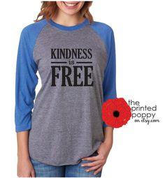 Kindness is FREE raglan tee anti bullying shirt by theprintedpoppy $24