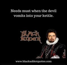 Needs Must When The Devil Vomits Into Your Kettle | Blackadder Comedy Quotes, Comedy Tv, Comedy Show, British Comedy Series, British Tv Comedies, Captain Redbeard, Blackadder Quotes, Best Memes, Funny Memes