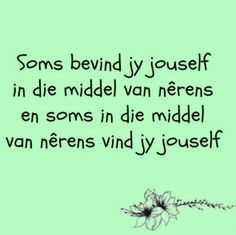 """Soms bevind jy jouself in die middel van nêrens.en soms in die middel van nêrens vind jy jouself"" __Afrikaanse Inspirerende Gedagtes & Wyshede Sad Quotes, Bible Quotes, Words Quotes, Quotes To Live By, Best Quotes, Inspirational Quotes, Sayings, Motivational, Pretty Words"