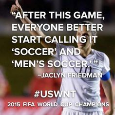The US woman's soccer team won the World Cup for the first time ever! Unlike the male team which has never won! Suck it every men's team ever!