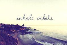 inhale. exhale