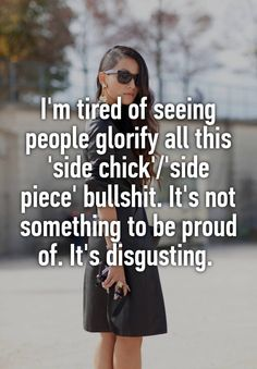 I'm tired of seeing people glorify all this 'side chick'/'side piece' bullshit. Woman Quotes, Life Quotes, Friend Quotes, Mood Quotes, Home Wrecker Quotes, Pieces Quotes, Respect People, Respect Women, Anonymous Confessions