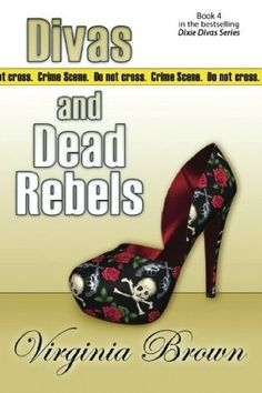 Divas And Dead Rebels (2012) (The fourth book in the Dixie Divas series) A novel by Virginia Brown