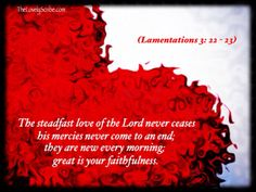 Lamentations English Standard Version Anglicised (ESVUK) 21 But this I call to mind, and therefore I have hope: 22 The steadfast love of the Lord never ceases;[a] his mercies never come to an end; 23 they are new every morning; great is your faithfulness. Lamentations 3 22 23, Great Is Your Faithfulness, New Every Morning, Bible Scriptures, Lord, English, Inspiration, Biblical Inspiration, English Language