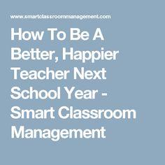How To Be A Better, Happier Teacher Next School Year - Smart Classroom Management