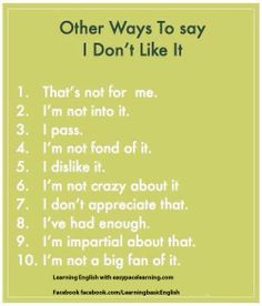 "Other ways to say ""I don't like it"""