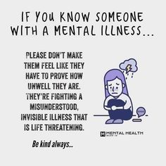 Understand that mental illness can be life threatening health quotes awareness be kind Mental Health Recovery, Mental And Emotional Health, Mental Health Matters, Mental Health Awareness, Mental Illness Awareness Month, Mental Illness Stigma, Mental Illness Quotes, Mental Health Quotes, Mental Health Stigma
