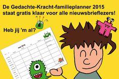 Wil je ook de familieplanner gratis downloaden? Meld je dan aan voor de nieuwsbrief op www.gedachte-kracht.nl. Beschikbaar voor 3, 4 en 5 personen.