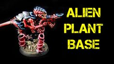 How to Create an Alien Plant Base