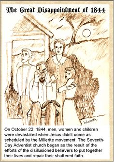 The Great Disappointment of October 22, 1844.  Couldn't find a graphic for this, so I've drawn my own!