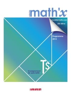 Math'x terminale S spécialité - édition 2012 http://www.editionsdidier.com/article/math-x-terminale-s-specialite-manuel-format-compact-edition-2012/#