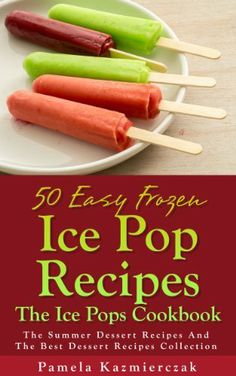 50 Easy Frozen Ice Pop Recipes - The Ice Pops Cookbook (The Summer Dessert Recipes And The Best Dessert Recipes Collection) by Pamela Kazmierczak, http://www.amazon.com/dp/B00FV57WX2/ref=cm_sw_r_pi_dp_Pq3htb03HPN35