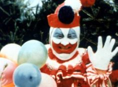"""serial killer clown John Wayne Gacy who famously told police, """"You know… clowns can get away with murder."""""""