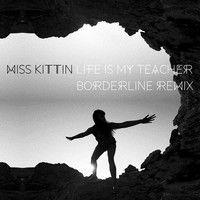 Life Is My Teacher (Borderline-Remix) by Miss Kittin on SoundCloud