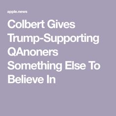 Colbert Gives Trump-Supporting QAnoners Something Else To Believe In Political Comedy, Stephen Colbert, Something Else, Interesting Facts, Fun Facts, Believe, Politics, Funny Facts
