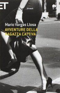 LETTO....  Avventure della ragazza cattiva - Mario Vargas Llosa, G. Felici - Libri
