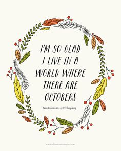 """""""I'm so glad I live in a world where there are Octobers."""" - from Anne of Green Gables, Lucy Maud Montgomery Happy October, Happy Fall, November, October Quotes, Keep On Keepin On, Quote Of The Week, Anne Of Green Gables, Pretty Words, Autumn Inspiration"""