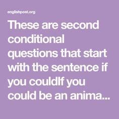 These are second conditional questions that start with the sentence if you couldIf you could be an animal, what animal would you be?If you could change one thing in the world, what would it be?If you could travel anywhere in the worlds, where would you go?If you could commit any crime and get away with it, what would you do?If you could be famous, what would you like to be famous for?If you could be a Marvel Comics super hero, who would you like to be?If you could be a DC Comics super he Conversation Questions, Conversation Topics, Types Of Sentences, English Sentences, 24 Hours To Live, What If Questions, This Or That Questions, Conditional Sentence