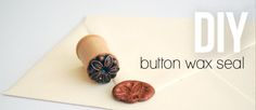Homemade sealing wax stamp from a button and used thread spool. From whimseybox