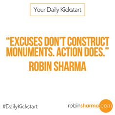 Your #DailyKickstart: Excuses don't construct monuments. Action does.