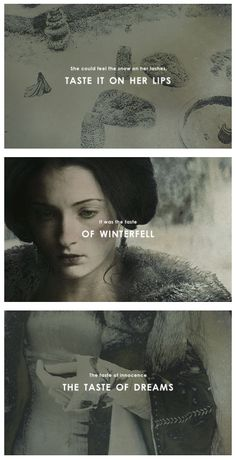 The taste of Winterfell... reading this part on the book made me sad because you just realise how everything change, how everything is different from the beggining and sansa.... people sometimes hate sansa just because she doesn't fight, but she does, just not with a sword.... those people who hate her don't realise how much she has been through