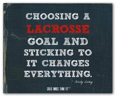 """Choosing a lacrosse goal and sticking to it changes everything."" ~ Felicity Luckey #lacrosse #poster #motivation"