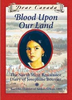 Blood Upon Our Land :The North West Resistance Diary Of Josephine Bouvier (Dear Canada)