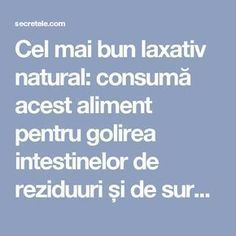 Cel mai bun laxativ natural: consumă acest aliment pentru golirea intestinelor de reziduuri și de surplusul de lichid - Secretele.com Health Benefits, Health Tips, Health Care, Colon Detox, Bariatric Recipes, How To Get Rid, Good To Know, Health And Beauty, Natural Remedies