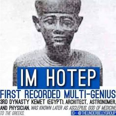 """Hotep was literally the first recorded genius. He was an astronomer, architect, and physician- He was known later as """"The God of Medicine"""" to the Greeks."""