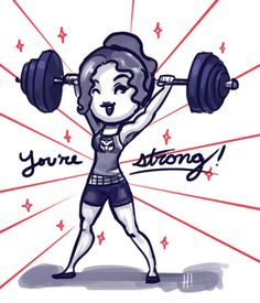 You're strong!