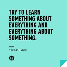 Try to learn something about everything and everything about something. Pinned from General Assembly