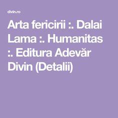 Arta fericirii :. Dalai Lama :. Humanitas :. Editura Adevăr Divin (Detalii) Rudolf Steiner, Doreen Virtue, Kahlil Gibran, Dalai Lama, Reiki, Paulo Coelho, Socrates